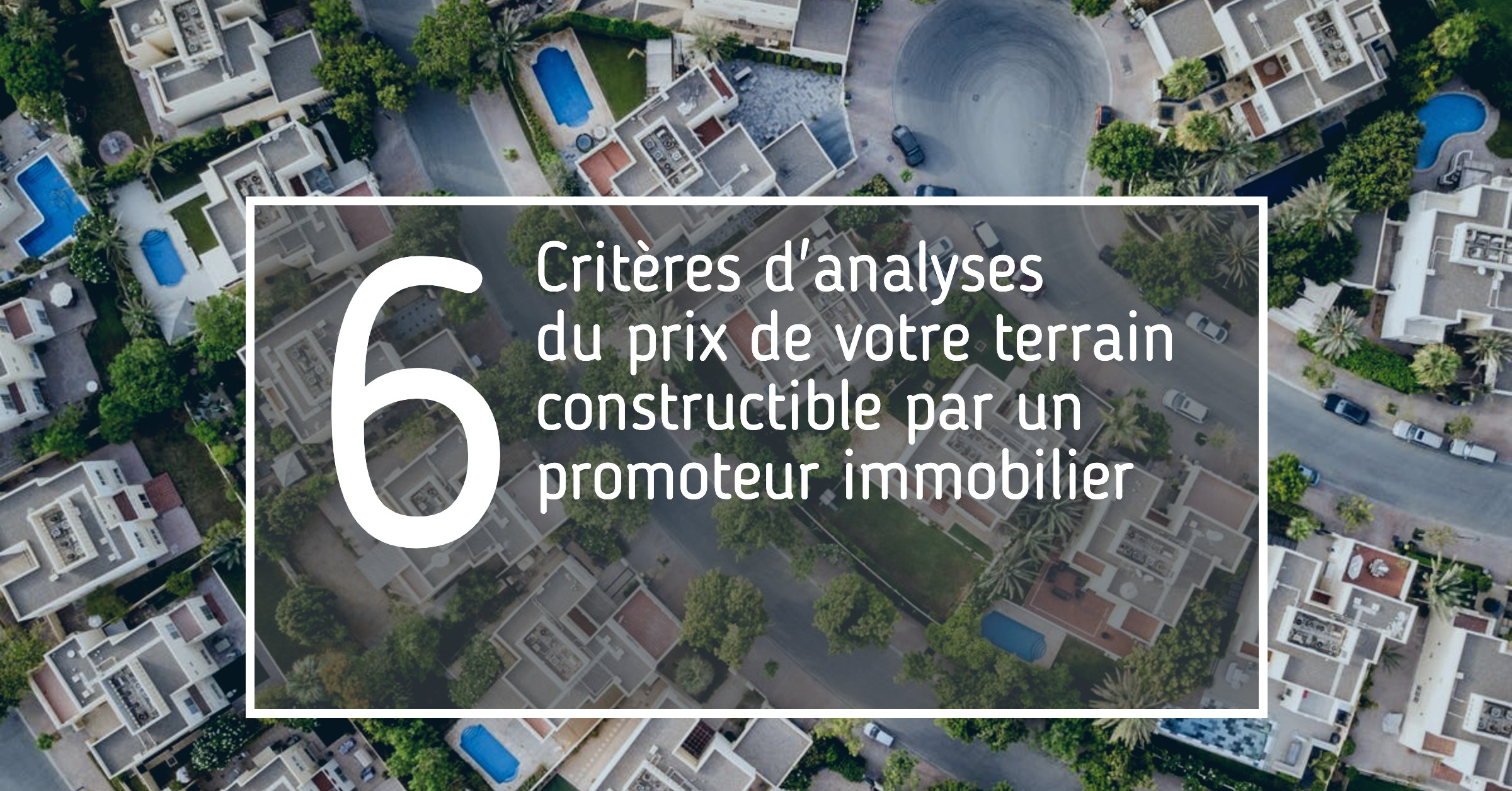 6 criteres d'analyses prix terrain constructible
