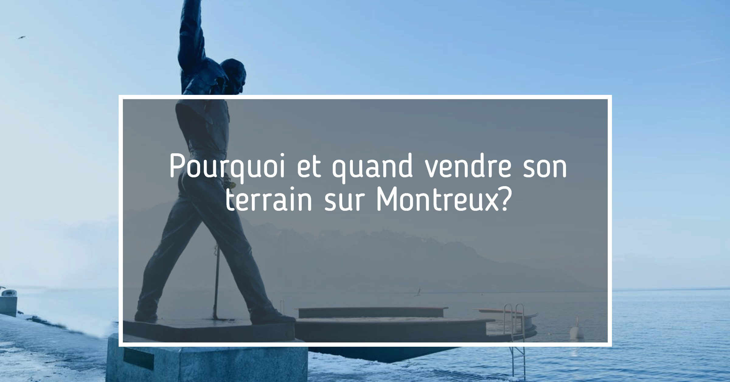 Vendre son terrain Montreux